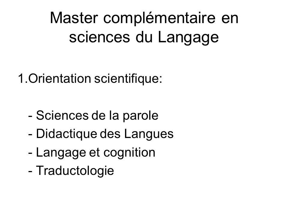 Master complémentaire en sciences du Langage 1.Orientation scientifique: - Sciences de la parole - Didactique des Langues - Langage et cognition - Traductologie