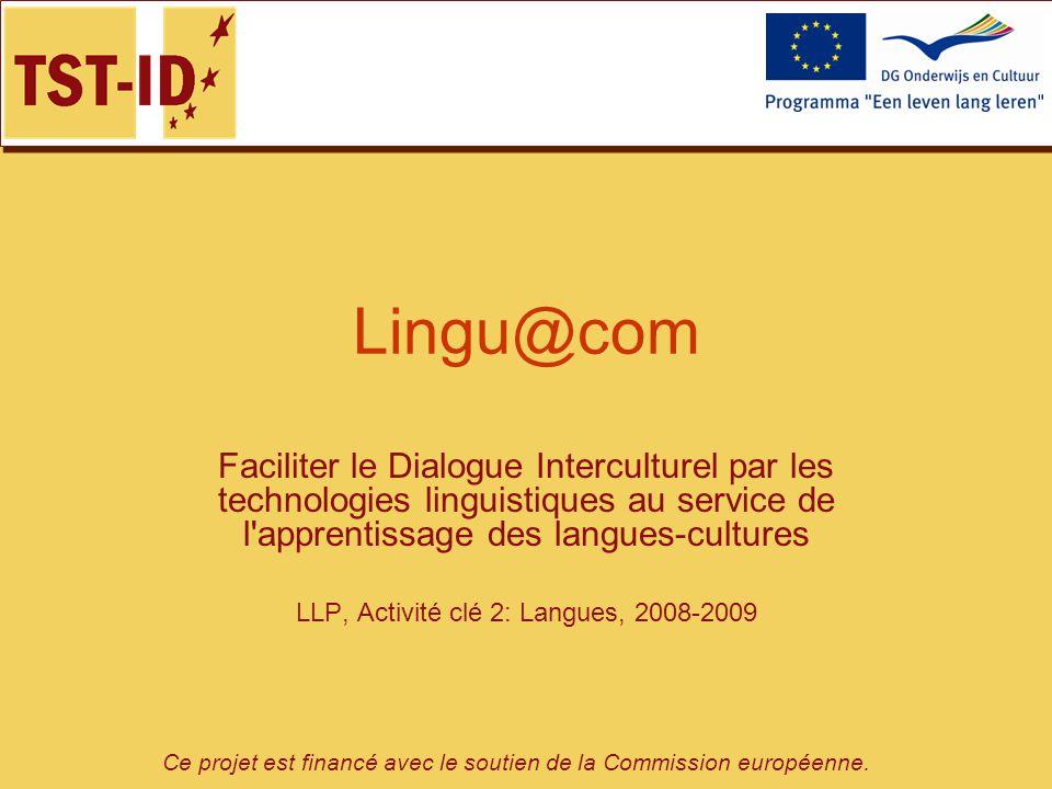 Ce projet est financé avec le soutien de la Commission européenne. Lingu@com Faciliter le Dialogue Interculturel par les technologies linguistiques au
