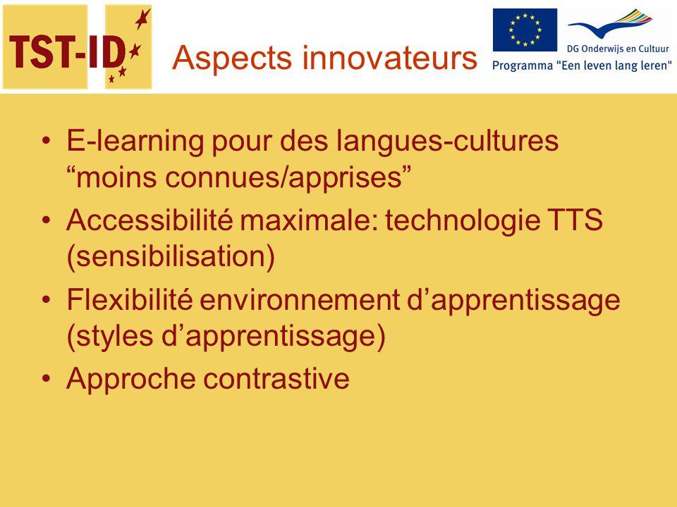 Aspects innovateurs E-learning pour des langues-cultures moins connues/apprises Accessibilité maximale: technologie TTS (sensibilisation) Flexibilité
