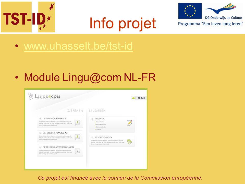 Ce projet est financé avec le soutien de la Commission européenne. Info projet www.uhasselt.be/tst-id Module Lingu@com NL-FR