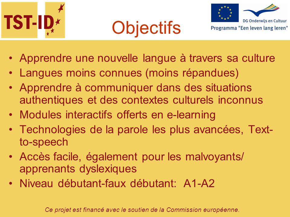 Ce projet est financé avec le soutien de la Commission européenne. Objectifs Apprendre une nouvelle langue à travers sa culture Langues moins connues
