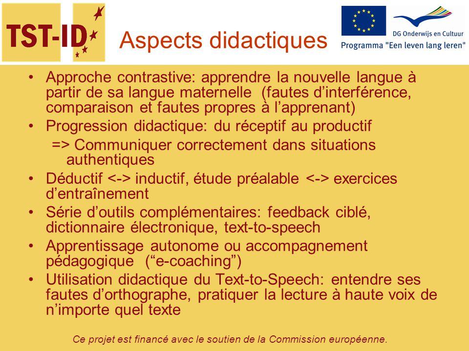 Aspects innovateurs E-learning pour des langues-cultures moins connues/apprises Accessibilité maximale: technologie TTS (sensibilisation) Flexibilité environnement dapprentissage (styles dapprentissage) Approche contrastive
