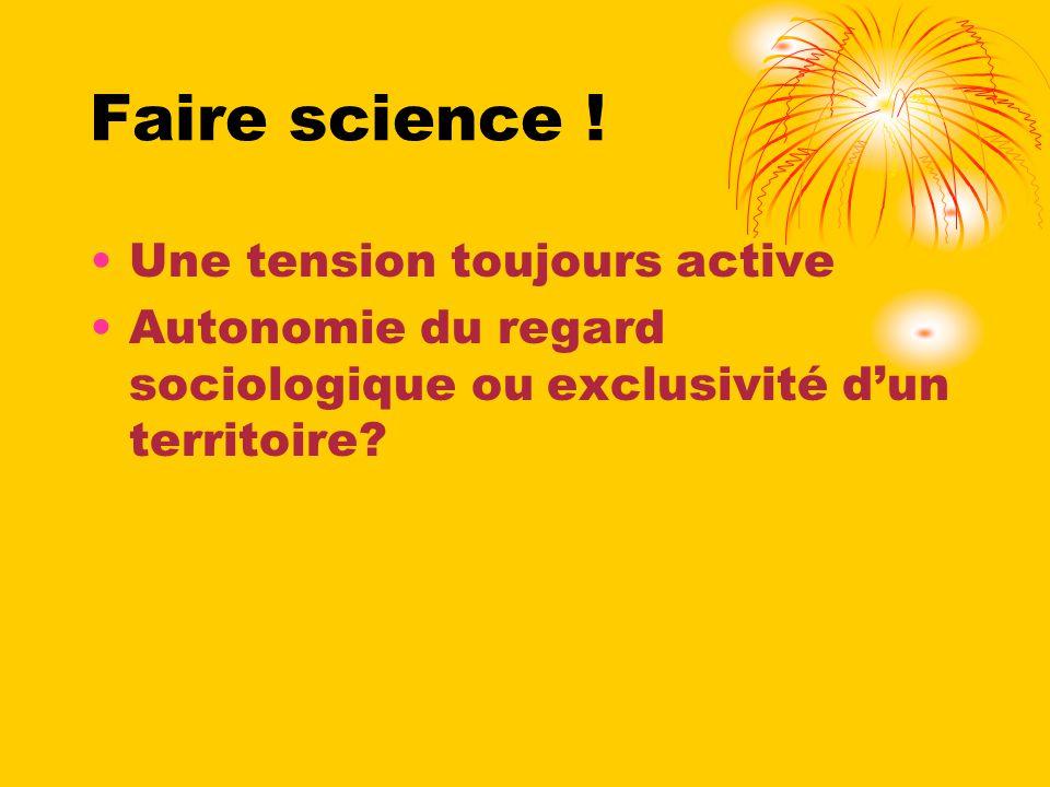 Faire science ! Une tension toujours active Autonomie du regard sociologique ou exclusivité dun territoire?