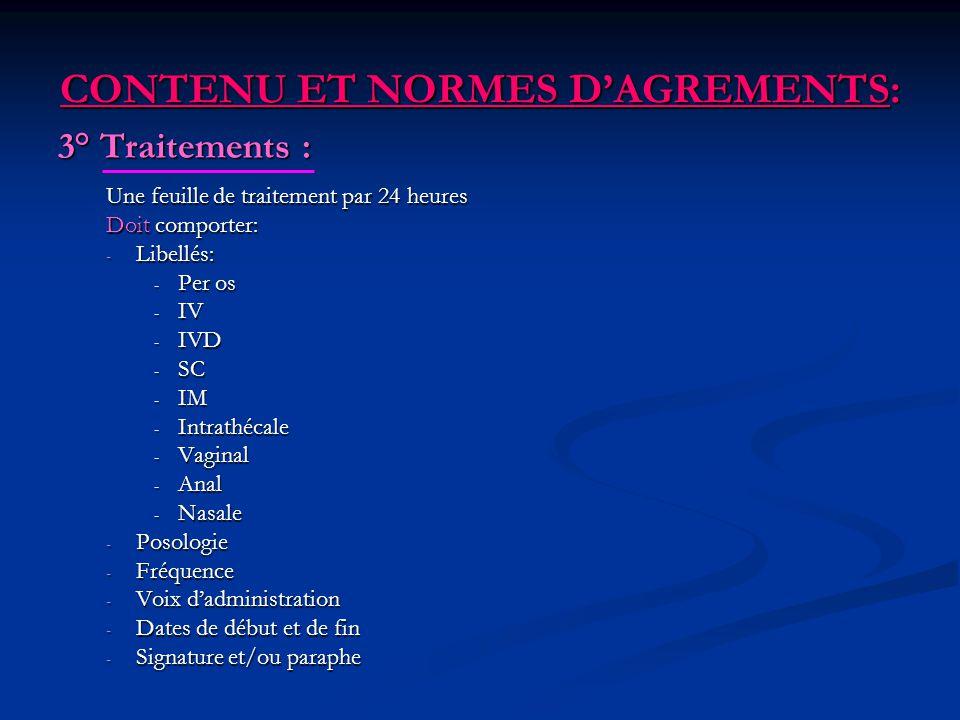 CONTENU ET NORMES DAGREMENTS: 3° Traitements : Une feuille de traitement par 24 heures Doit comporter: - Libellés: - Per os - IV - IVD - SC - IM - Int