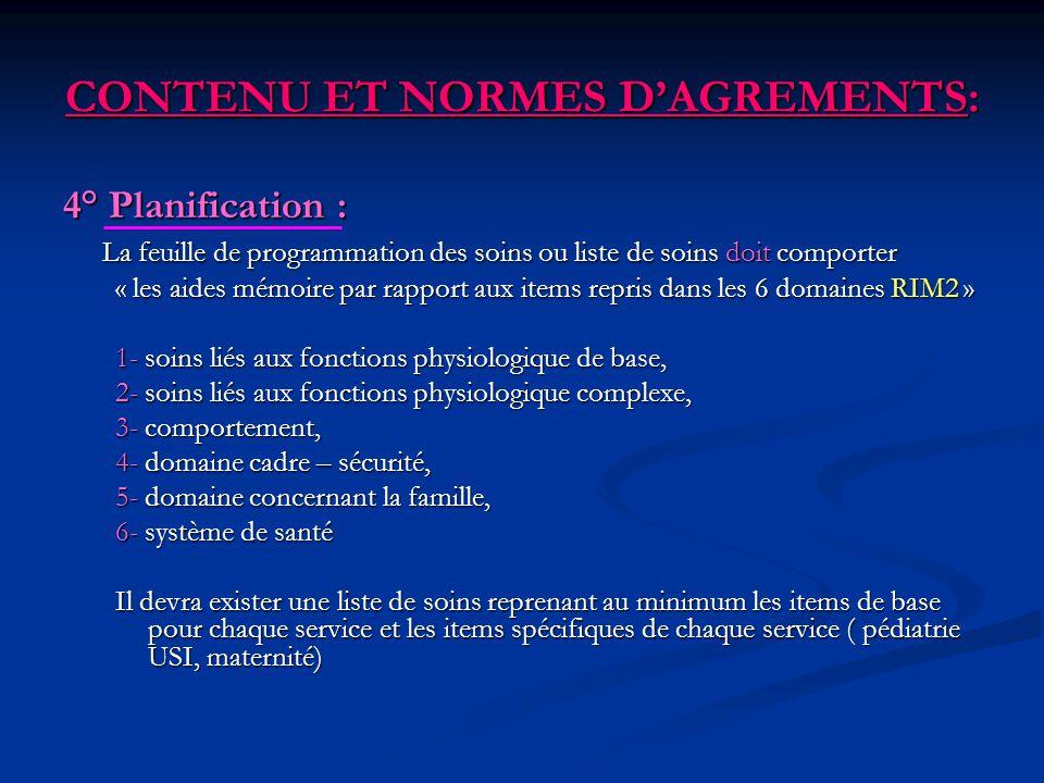 CONTENU ET NORMES DAGREMENTS: 4° Planification : La feuille de programmation des soins ou liste de soins doit comporter « les aides mémoire par rappor