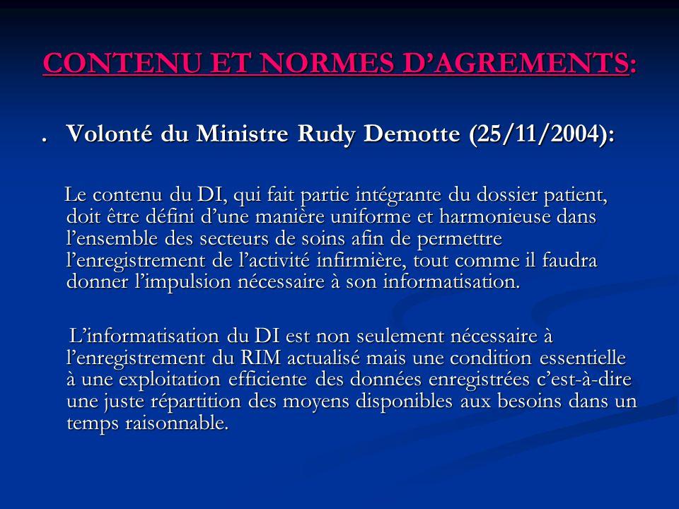 CONTENU ET NORMES DAGREMENTS:.Volonté du Ministre Rudy Demotte (25/11/2004): Le contenu du DI, qui fait partie intégrante du dossier patient, doit êtr