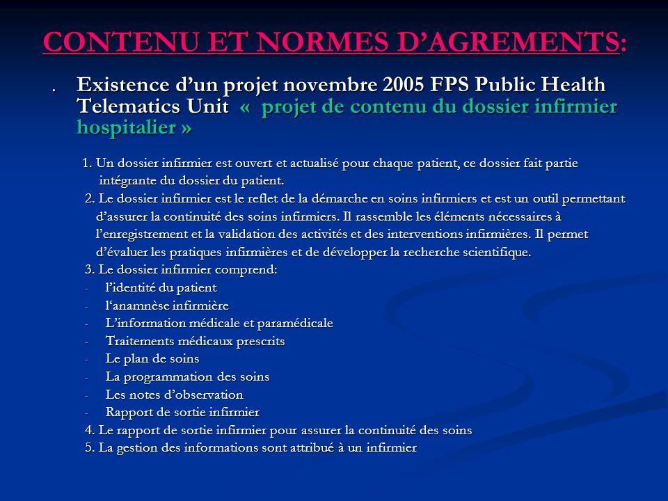 CONTENU ET NORMES DAGREMENTS:. Existence dun projet novembre 2005 FPS Public Health Telematics Unit « projet de contenu du dossier infirmier hospitali