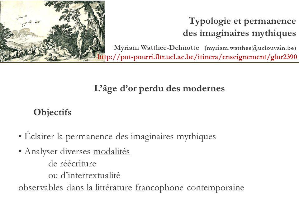 Typologie et permanence des imaginaires mythiques Myriam Watthee-Delmotte (myriam.watthee@uclouvain.be) http://pot-pourri.fltr.ucl.ac.be/itinera/ensei