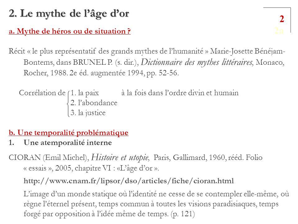 2. Le mythe de lâge dor a. Mythe de héros ou de situation ? Récit « le plus représentatif des grands mythes de lhumanité » Marie-Josette Bénéjam- Bont