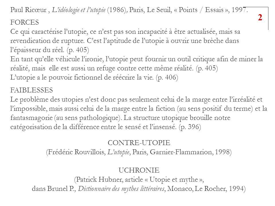 2 Paul Ricœur, Lidéologie et lutopie (1986), Paris, Le Seuil, « Points / Essais », 1997. FORCES Ce qui caractérise lutopie, ce nest pas son incapacité