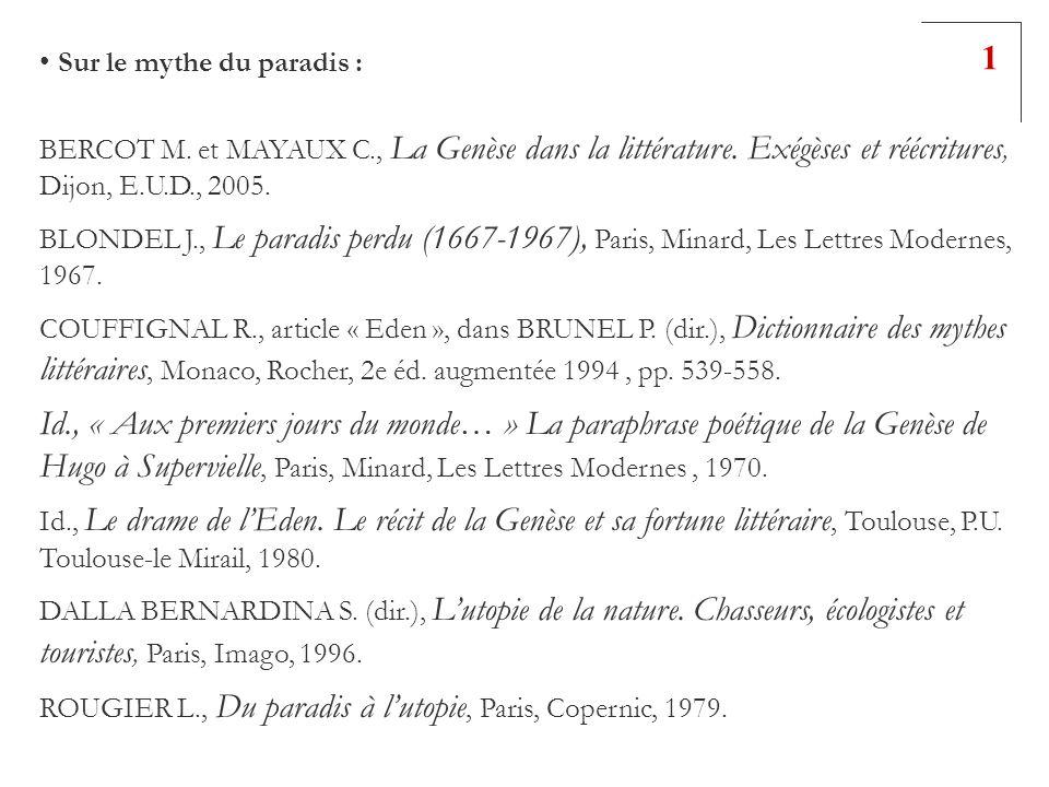 Sur le mythe du paradis : BERCOT M. et MAYAUX C., La Genèse dans la littérature. Exégèses et réécritures, Dijon, E.U.D., 2005. BLONDEL J., Le paradis