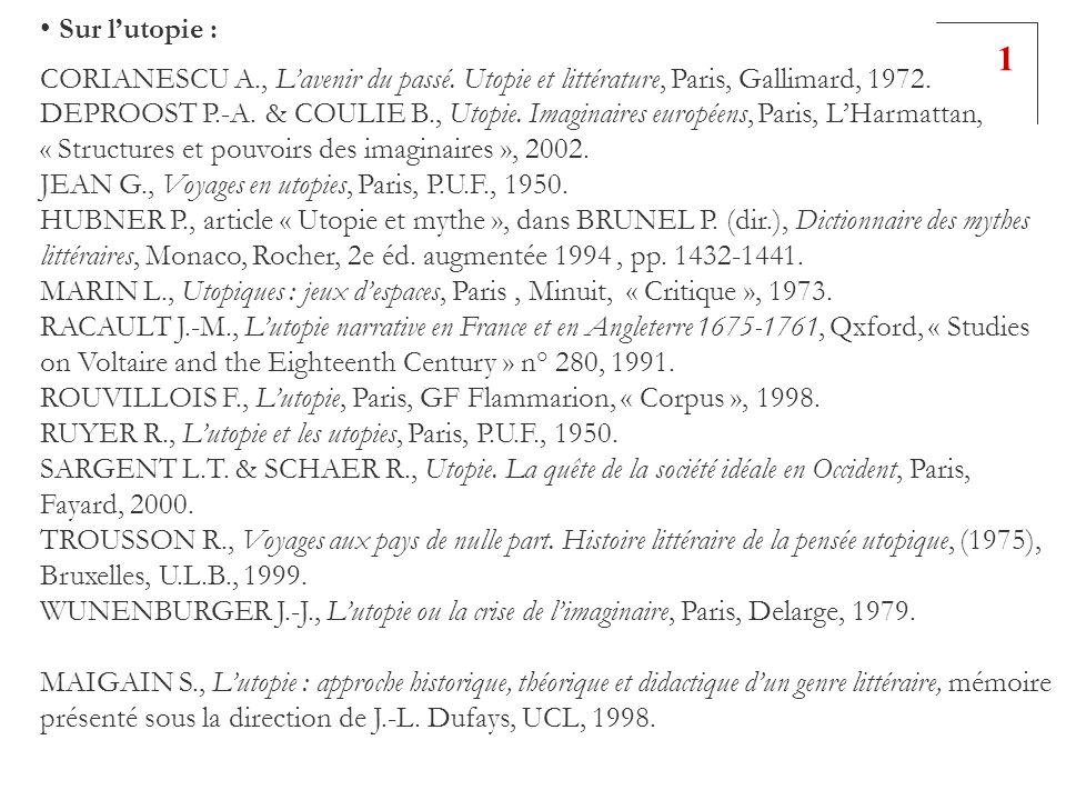 Sur lutopie : CORIANESCU A., Lavenir du passé. Utopie et littérature, Paris, Gallimard, 1972. DEPROOST P.-A. & COULIE B., Utopie. Imaginaires européen