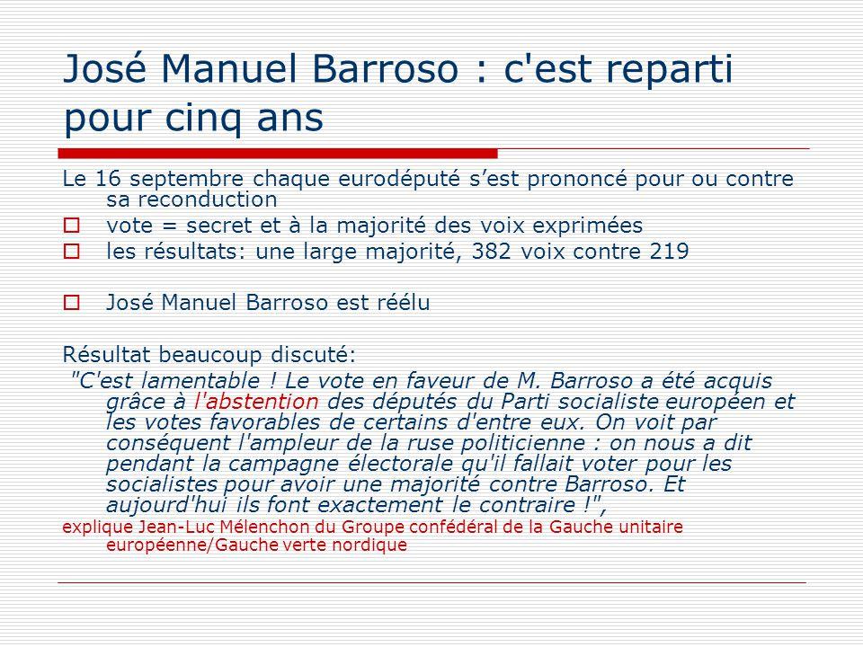 José Manuel Barroso : c'est reparti pour cinq ans Le 16 septembre chaque eurodéputé sest prononcé pour ou contre sa reconduction vote = secret et à la