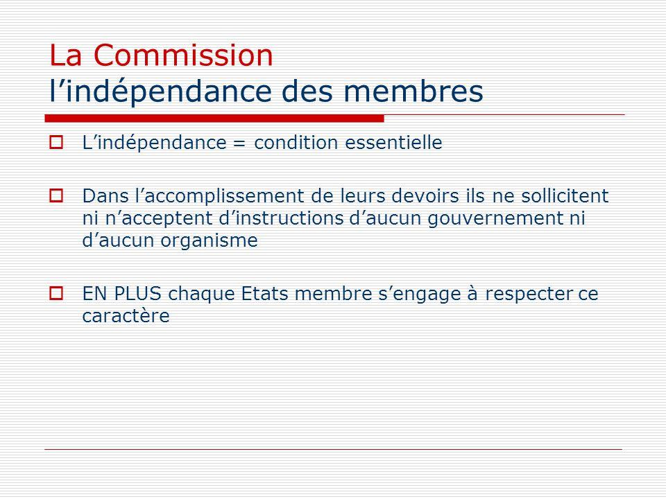 La Commission lindépendance des membres Lindépendance = condition essentielle Dans laccomplissement de leurs devoirs ils ne sollicitent ni nacceptent