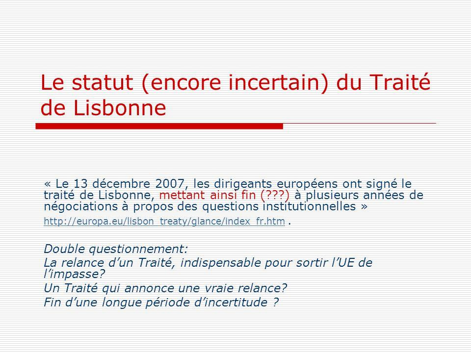 Le statut (encore incertain) du Traité de Lisbonne « Le 13 décembre 2007, les dirigeants européens ont signé le traité de Lisbonne, mettant ainsi fin