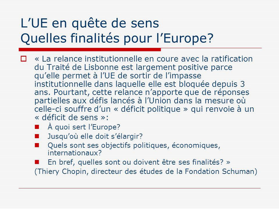 LUE en quête de sens Quelles finalités pour lEurope? « La relance institutionnelle en coure avec la ratification du Traité de Lisbonne est largement p