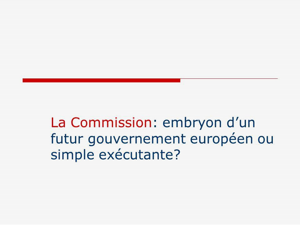 La Commission: embryon dun futur gouvernement européen ou simple exécutante?