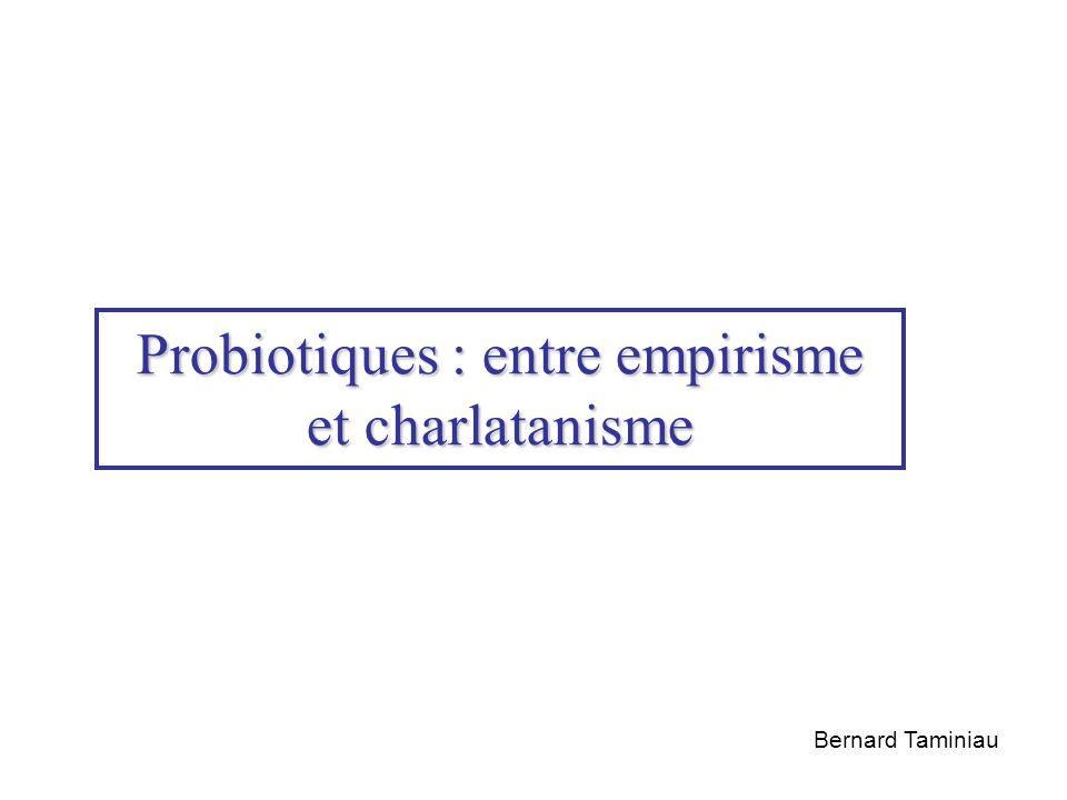 Probiotiques : entre empirisme et charlatanisme Bernard Taminiau