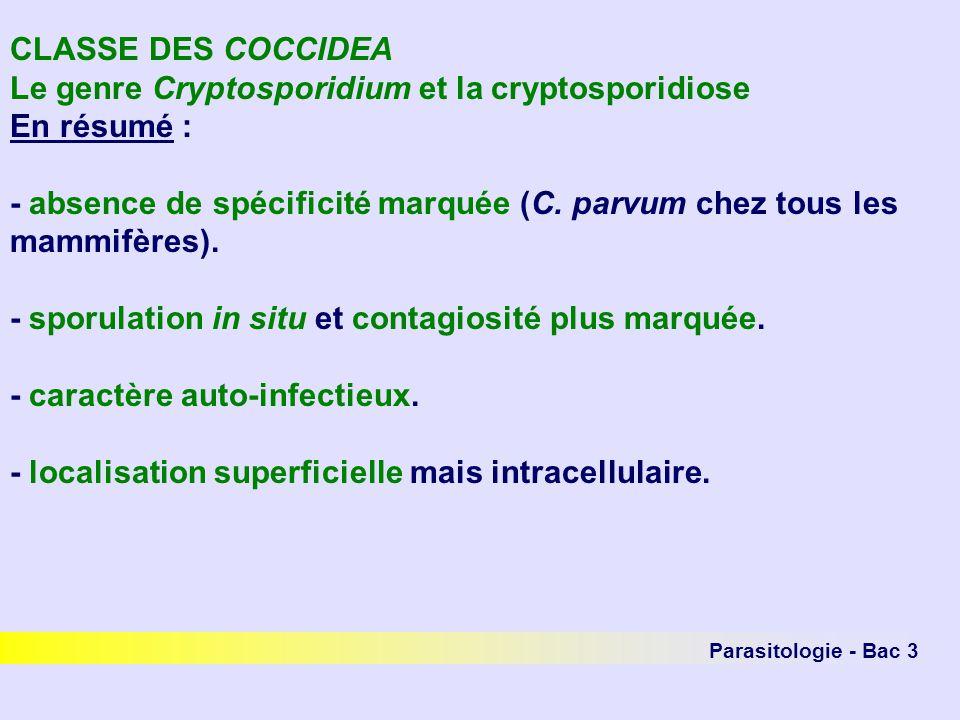 Parasitologie - Bac 3 CLASSE DES COCCIDEA Le genre Cryptosporidium et la cryptosporidiose En résumé : - absence de spécificité marquée (C. parvum chez