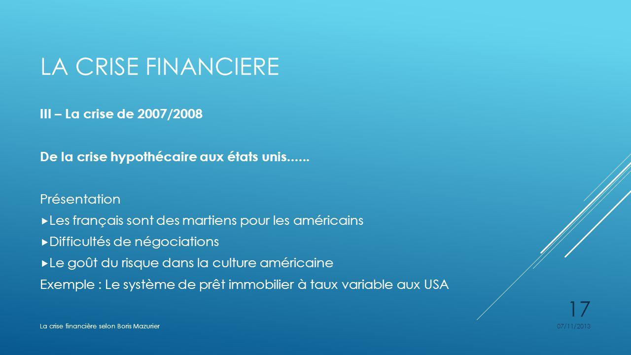 LA CRISE FINANCIERE III – La crise de 2007/2008 De la crise hypothécaire aux états unis...... Présentation Les français sont des martiens pour les amé