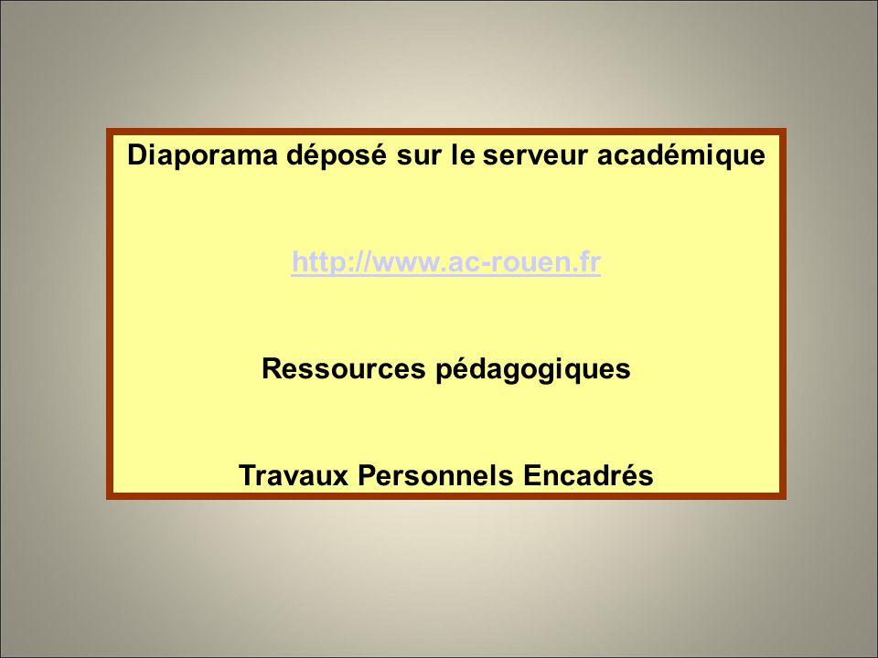Diaporama déposé sur le serveur académique http://www.ac-rouen.fr Ressources pédagogiques Travaux Personnels Encadrés