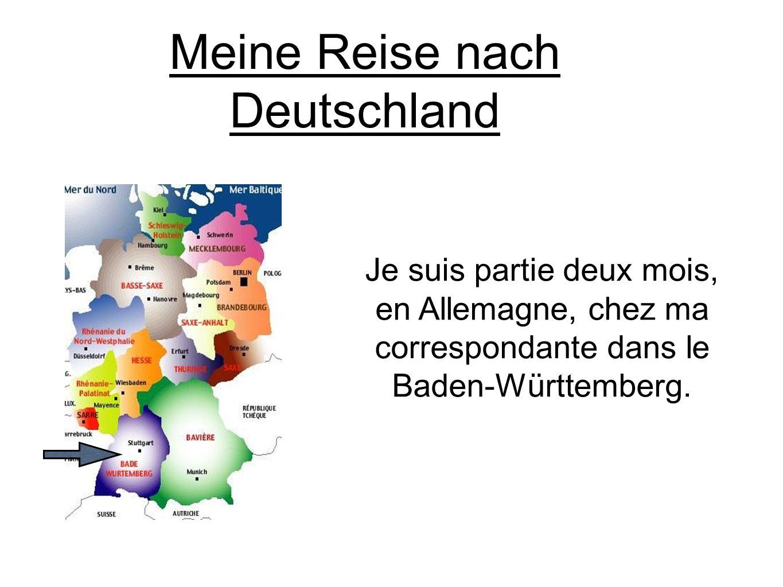 Meine Reise nach Deutschland Je suis partie deux mois, en Allemagne, chez ma correspondante dans le Baden-Württemberg.