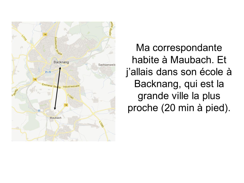 Ma correspondante habite à Maubach. Et jallais dans son école à Backnang, qui est la grande ville la plus proche (20 min à pied).
