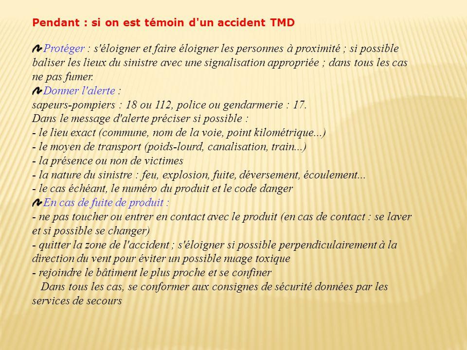 Pendant : si on est témoin d'un accident TMD Protéger : s'éloigner et faire éloigner les personnes à proximité ; si possible baliser les lieux du sini