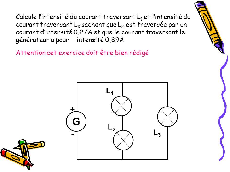 Calcule lintensité du courant traversant L 1 et lintensité du courant traversant L 3 sachant que L 2 est traversée par un courant dintensité 0,27A et