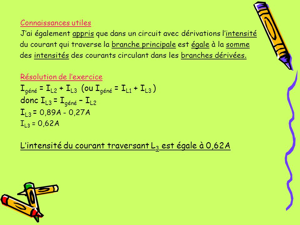 Connaissances utiles Jai également appris que dans un circuit avec dérivations lintensité du courant qui traverse la branche principale est égale à la