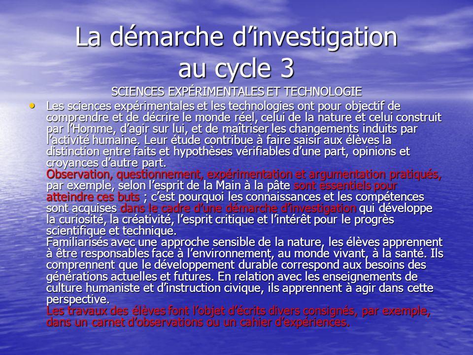 La démarche dinvestigation au cycle 3 SCIENCES EXPÉRIMENTALES ET TECHNOLOGIE Les sciences expérimentales et les technologies ont pour objectif de comp