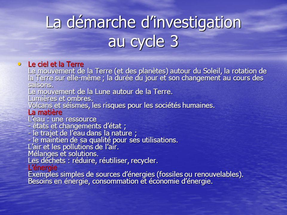 La démarche dinvestigation au cycle 3 Le ciel et la Terre Le mouvement de la Terre (et des planètes) autour du Soleil, la rotation de la Terre sur ell
