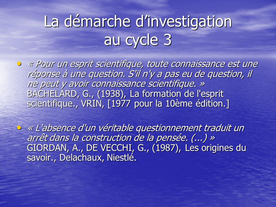 La démarche dinvestigation au cycle 3 « Pour un esprit scientifique, toute connaissance est une réponse à une question. S'il n'y a pas eu de question,