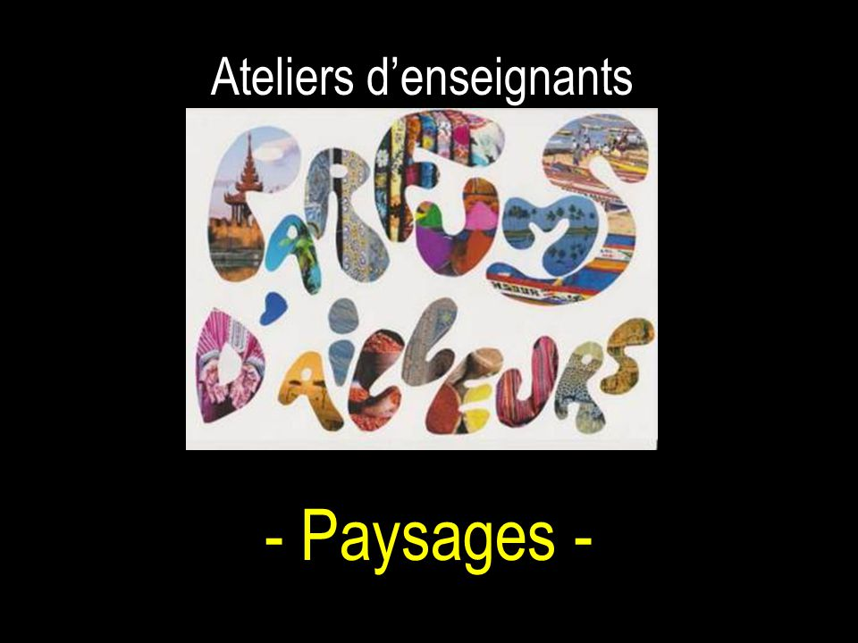 Ateliers denseignants - Paysages -