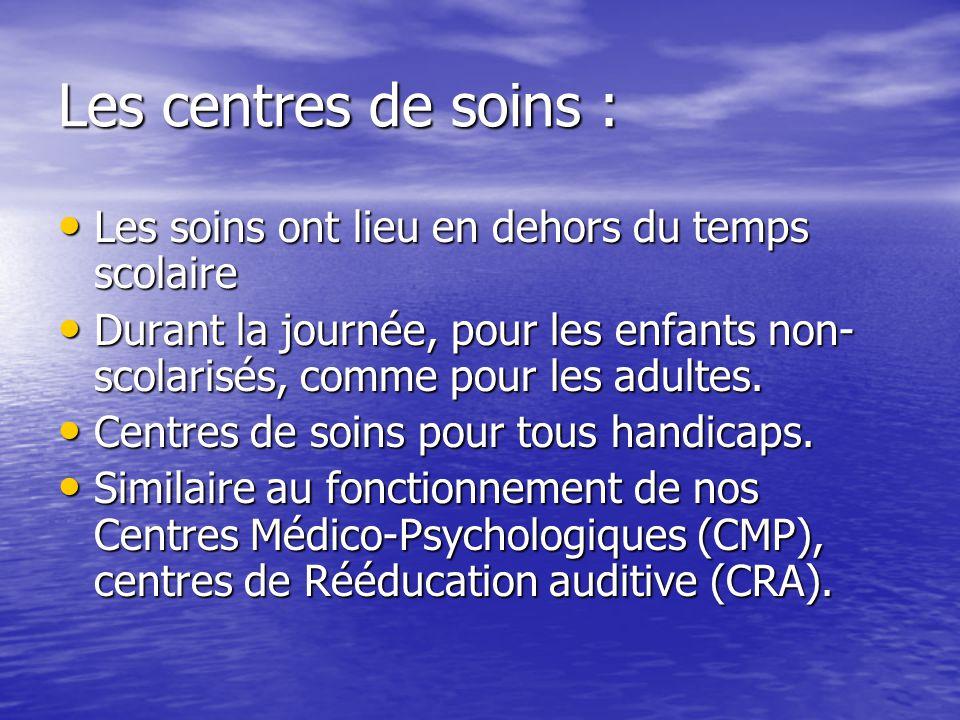 Les centres de soins : Les soins ont lieu en dehors du temps scolaire Les soins ont lieu en dehors du temps scolaire Durant la journée, pour les enfants non- scolarisés, comme pour les adultes.