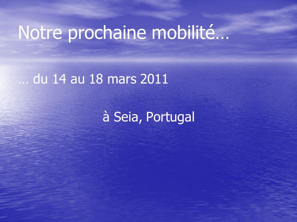 Notre prochaine mobilité… … du 14 au 18 mars 2011 à Seia, Portugal