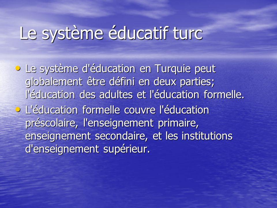 Le système éducatif turc Le système d éducation en Turquie peut globalement être défini en deux parties; l éducation des adultes et l éducation formelle.