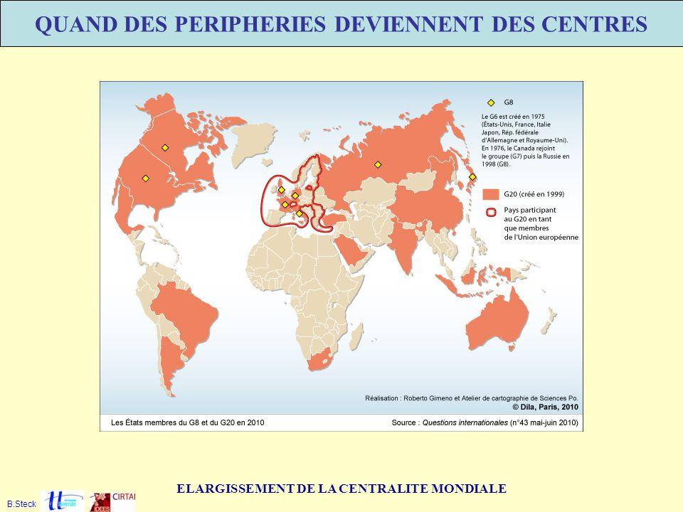 ELARGISSEMENT DE LA CENTRALITE MONDIALE QUAND DES PERIPHERIES DEVIENNENT DES CENTRES B.Steck