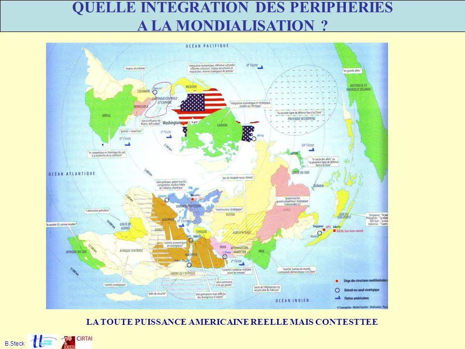 QUELLE INTEGRATION DES PERIPHERIES A LA MONDIALISATION ? B.Steck LA TOUTE PUISSANCE AMERICAINE REELLE MAIS CONTESTTEE