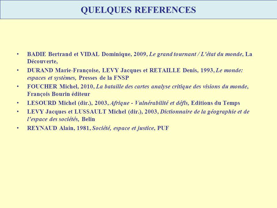 QUELQUES REFERENCES BADIE Bertrand et VIDAL Dominique, 2009, Le grand tournant / L'état du monde, La Découverte, DURAND Marie-Françoise, LEVY Jacques