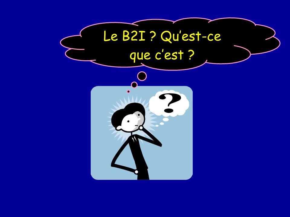 Le B2I Quest-ce que cest