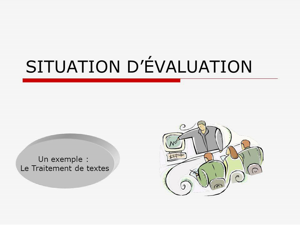 SITUATION DÉVALUATION Un exemple : Le Traitement de textes