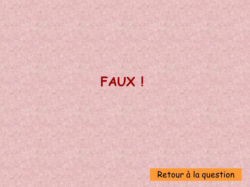 Retour à la question FAUX !