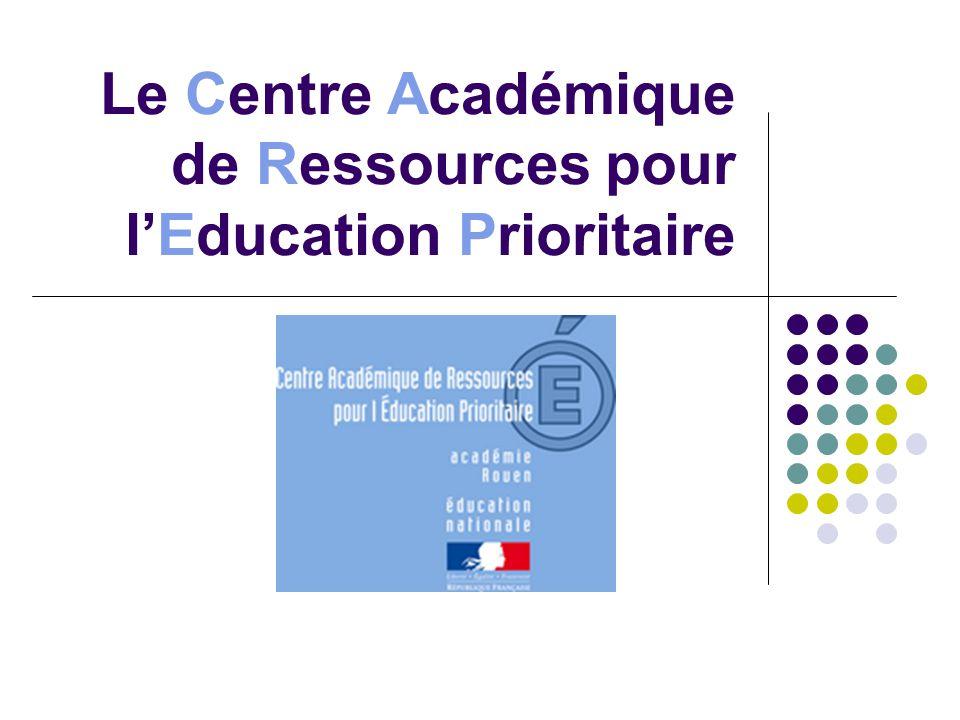 Le Centre Académique de Ressources pour lEducation Prioritaire