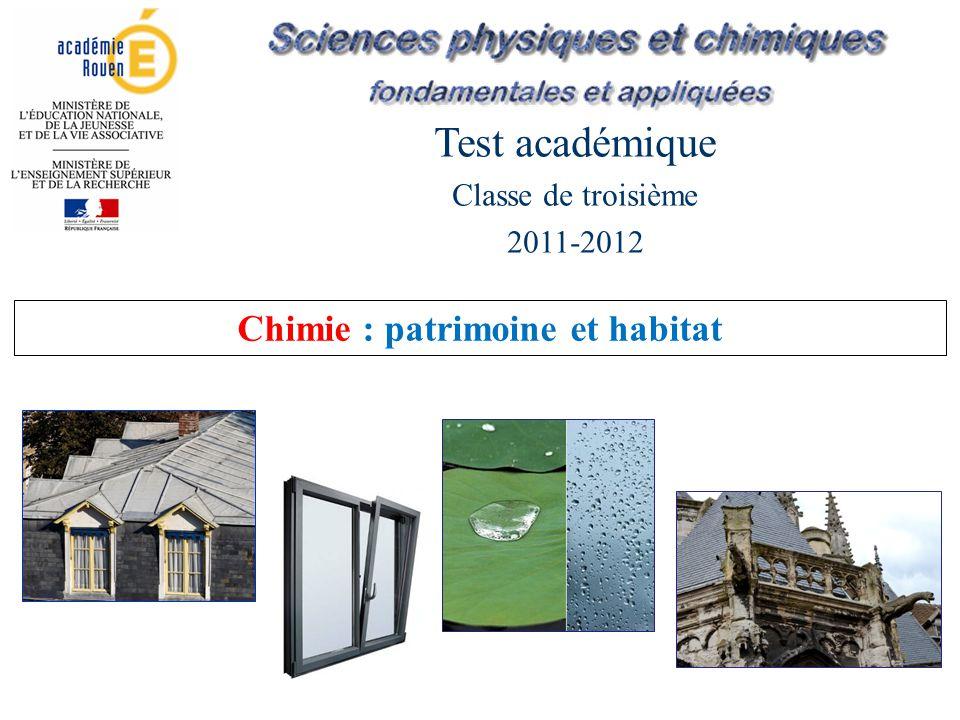 Test académique Classe de troisième 2011-2012 Chimie : patrimoine et habitat