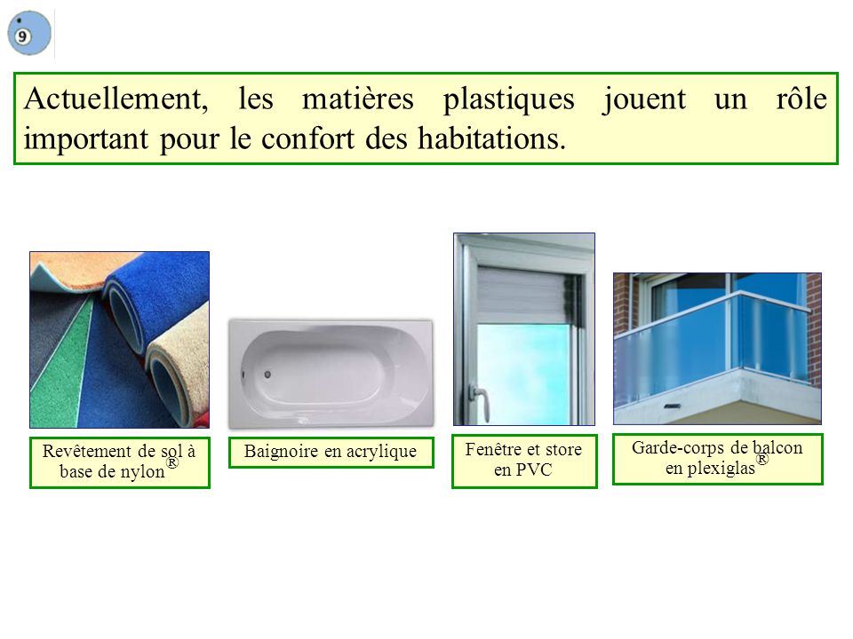 Actuellement, les matières plastiques jouent un rôle important pour le confort des habitations. Revêtement de sol à base de nylon ® Fenêtre et store e