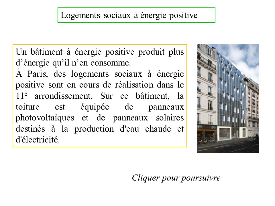 Logements sociaux à énergie positive Un bâtiment à énergie positive produit plus dénergie quil nen consomme. À Paris, des logements sociaux à énergie