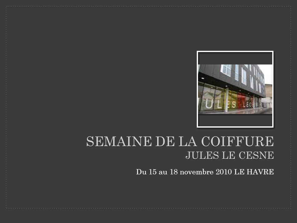 Du 15 au 18 novembre 2010 LE HAVRE SEMAINE DE LA COIFFURE JULES LE CESNE