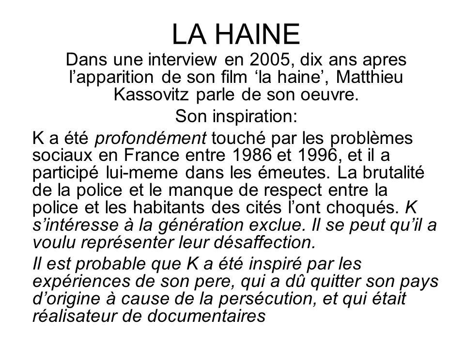 LA HAINE Dans une interview en 2005, dix ans apres lapparition de son film la haine, Matthieu Kassovitz parle de son oeuvre.