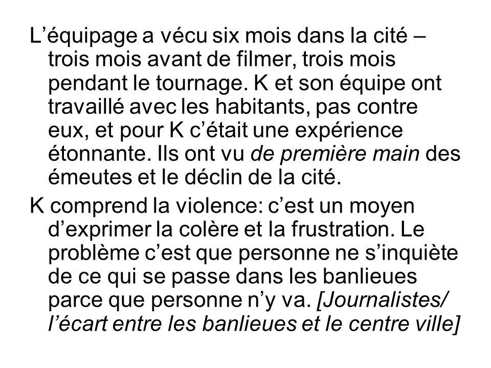Léquipage a vécu six mois dans la cité – trois mois avant de filmer, trois mois pendant le tournage.